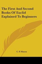 the First and Second Books of Euclid Explained to Beginners
