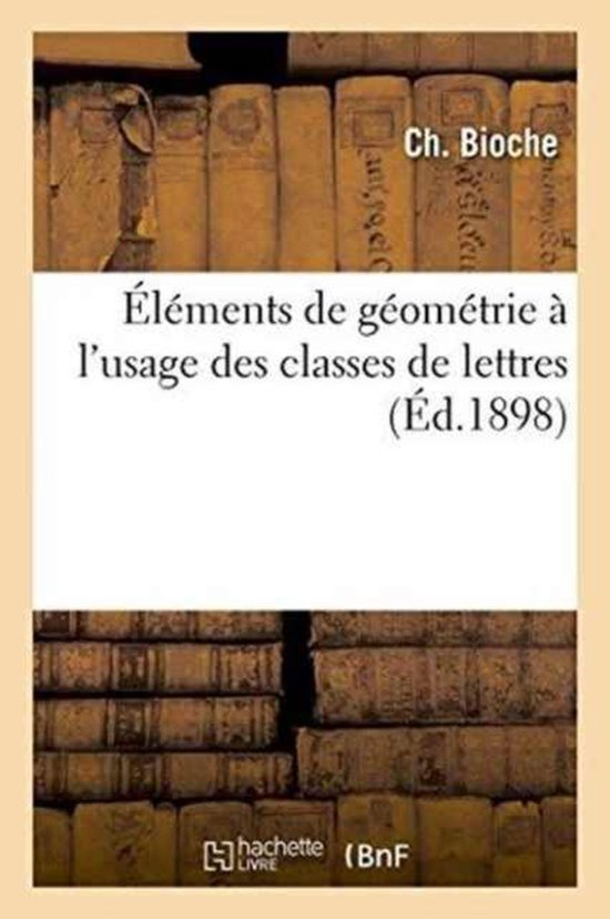 Elements de Geometrie A l'Usage Des Classes de Lettres
