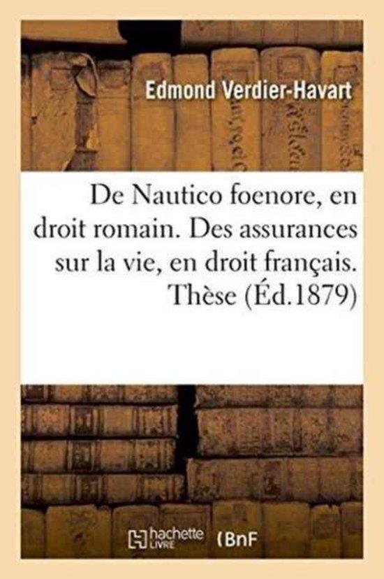 de Nautico Foenore, En Droit Romain. Des Assurances Sur La Vie, En Droit Francais. These