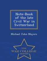 Note-Book of the Late Civil War in Switzerland - War College Series