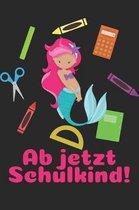 Ab jetzt Schulkind!: Liniertes A5 Meerjungfrau Heft f�r das Schulkind das Sch�ler in der ersten Klasse wird