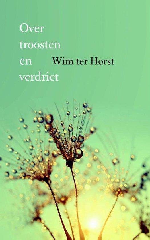 Over troosten en verdriet - Wim ter Horst |
