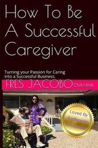 How to Be a Successful Caregiver
