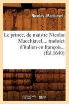 Le prince, de maistre Nicolas Macchiavel, traduict d'italien en francois (Ed.1640)