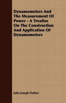 Dynamometers And The Measurement Of Power - A Treatise On The Construction And Application Of Dynamometers