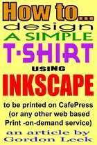How To Design A T-shirt Using Open-Source Application Inkscape To Be Printed on CafePress Or Any Other Web Based Print-On-Demand Service