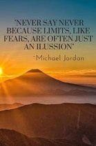 Never Say Never Because Limits, Like Fears, Are Often Just An Ilussion