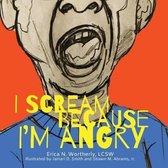 I Scream Because I'm Angry