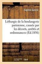 L�thargie de la Boulangerie Parisienne, Caus�e Par Les D�crets, Arr�t�s Et Ordonnances