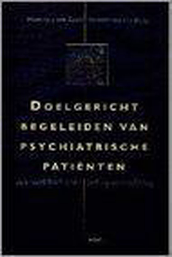 DOELGERICHT BEGELEIDEN VAN PSYCHIATRISCHE PATIENTEN - Van Der Gaag |