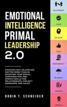 Emotional Intelligence Primal Leadership 2.0: Discover Why EQ Applied Matter More Than IQ Boosting Your Social, Conversation, and People Skills for Relationships, Project Managers, and Sales