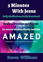 5 Minute with Jesus: Daily Meditations, Daily Devotional, Spiritual Vitamins and Prayers for Instant Wisdom, Clarity and Calm