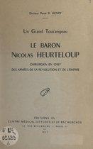 Un grand Tourangeau, le baron Nicolas Heurteloup