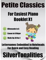 Petite Classics for Easiest Piano Booklet X1 – Allemande I Canon In D Major Waltz Op 39 No 2 Letter Names Embedded In Noteheads for Quick and Easy Reading