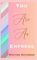 You Are An Empress Writing Notebook