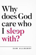 Boek cover Why does God care who I sleep with? van Sam Allberry