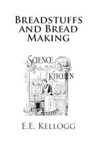 Breadstuffs and Bread Making