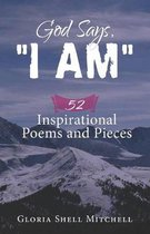 God Says, ''I AM'': 52 Inspirational Poems and Pieces