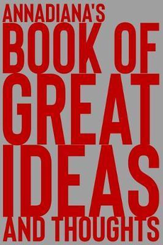 Annadiana's Book of Great Ideas and Thoughts