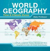 World Geography - Time & Climate Zones - Latitude, Longitude, Tropics, Meridian and More | Geography for Kids | 5th Grade Social Studies