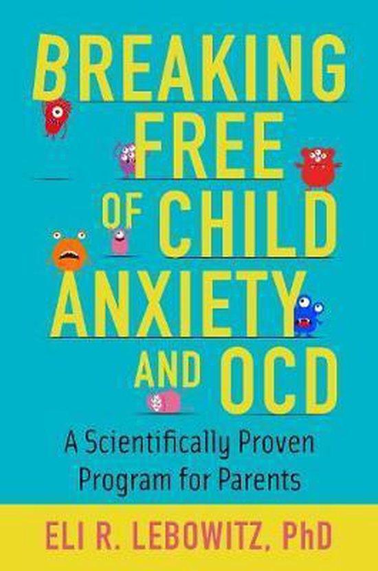 Boek cover Breaking Free of Child Anxiety and OCD van Eli R. Lebowitz (Paperback)