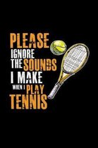 Please ignore the sounds I make Tennis