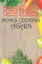 Caution Mom's Cooking Again