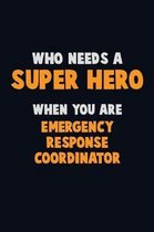 Who Need A SUPER HERO, When You Are Emergency Response Coordinator