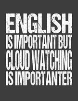 English Is Important But Cloud Watching Is Importanter: College Ruled Composition Notebook