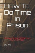 How To Do Time In Prison: 10 Keys To SUCCESSFULLY Survive Prison