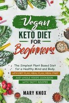 Vegan Keto Diet for Beginners: The Simplest Plant Based Diet for a Healthy Mind and Body. With Diet Plan, Meal Plan, Meal Prep and Whole Foods Cookbo