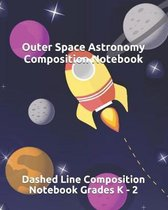 Outer Space Astronomy Composition Notebook: Dashed Line Composition Notebook Grades K - 2