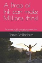 A Drop of Ink can make Millions think!: The essence of skill is extracting meaning from everyday experiences.
