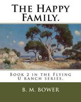 The Happy Family.: Book 2 in the Flying U ranch series.