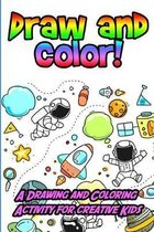 Draw and Color!: A Drawing and Coloring Activity for Creative Kids