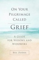 On Your Pilgrimage Called Grief: A Guide for Widows and Widowers