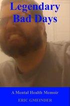 Legendary Bad Days: A Mental Health Memoir