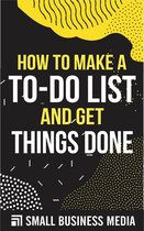 How To Make A To Do List And Get Things Done
