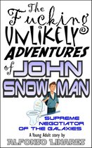 The Fucking Unlikely Adventures of John Snowman