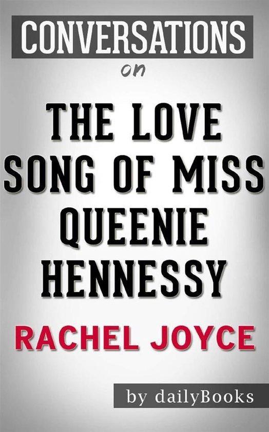 Boek cover The Love Song of Miss Queenie Hennessy: A Novel by Rachel Joyce | Conversation Starters van Dailybooks (Onbekend)