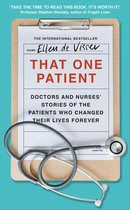 That One Patient: Doctors and Nurses' Stories of the Patients Who Changed Their Lives Forever
