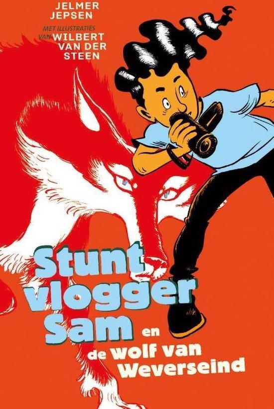 De avonturen van stuntvlogger Sam - Stuntvlogger Sam en de wolf van Weverseind