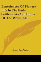 Experiences of Pioneer Life in the Early Settlements and Cities of the West (1881)