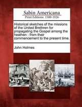 Historical Sketches of the Missions of the United Brethren for Propagating the Gospel Among the Heathen