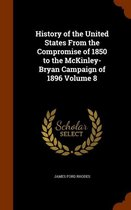 History of the United States from the Compromise of 1850 to the McKinley-Bryan Campaign of 1896 Volume 8