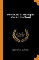Persian Art. (S. Kensington Mus. Art Handbook)