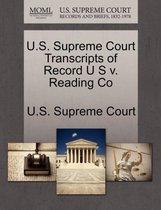 U.S. Supreme Court Transcripts of Record U S V. Reading Co