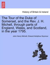 The Tour of the Duke of Somerset, and the REV. J. H. Michell, Through Parts of England, Wales, and Scotland, in the Year 1795.