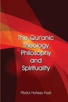 The Qur'anic Theology, Philosophy and Spirituality