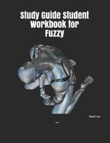 Study Guide Student Workbook for Fuzzy